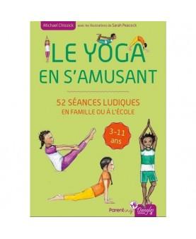 Le yoga en s'amusant - 52 séances ludiques en famille ou à l'école